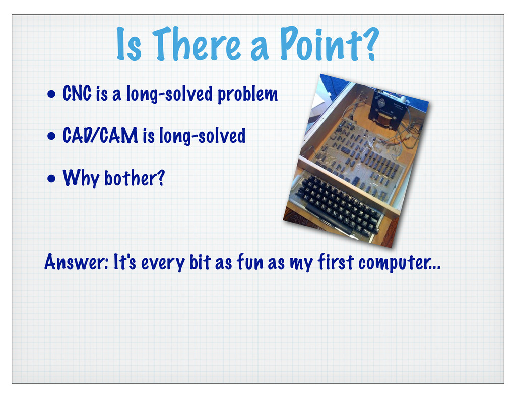 Is There a Point? • CNC is a long-solved proble...