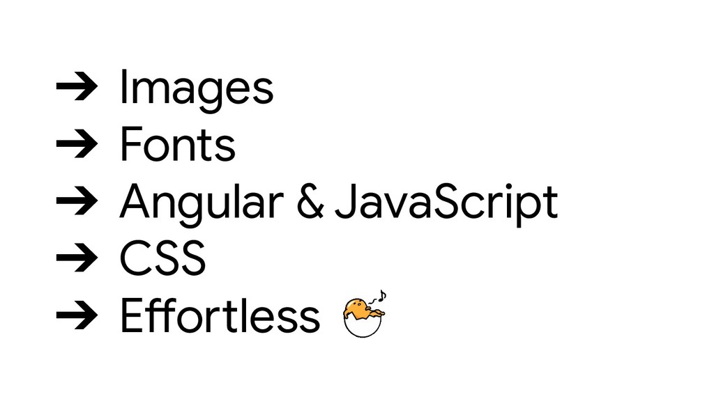 ➔ Images ➔ Fonts ➔ Angular & JavaScript ➔ CSS ➔...