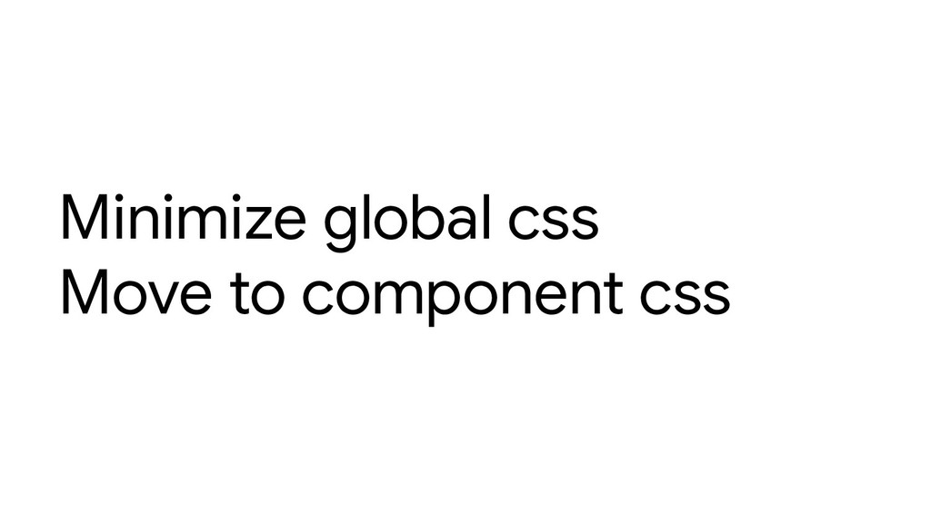 Minimize global css Move to component css