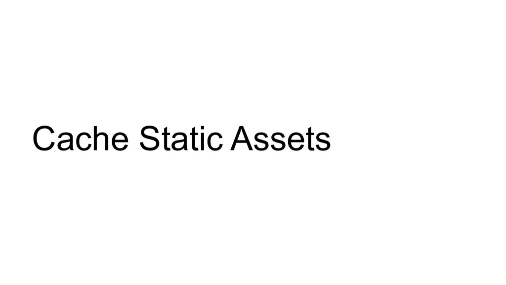 Cache Static Assets