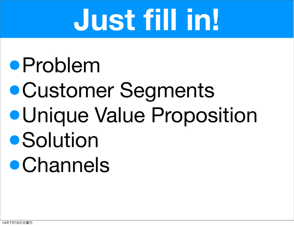 Just fill in! •Problem •Customer Segments •Uniqu...