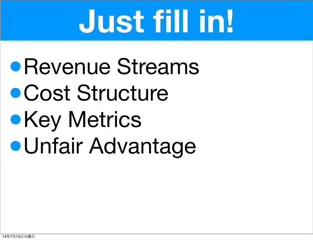 Just fill in! •Revenue Streams •Cost Structure •...