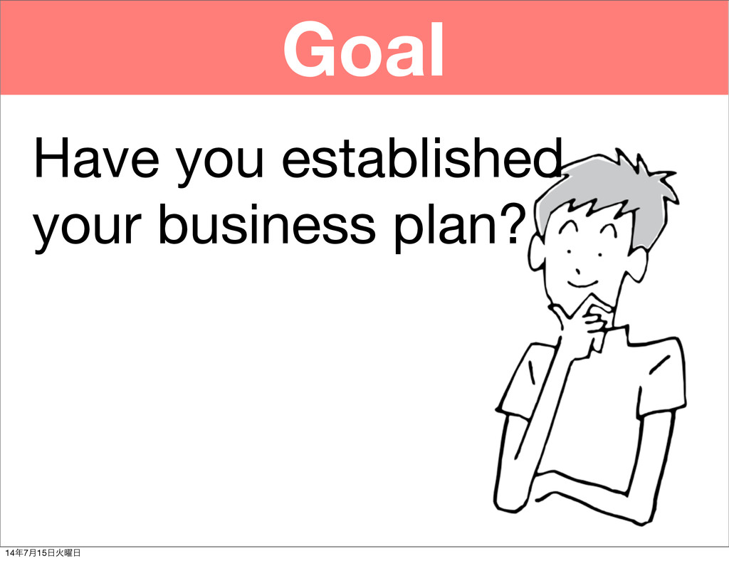 Goal Have you established your business plan? 1...