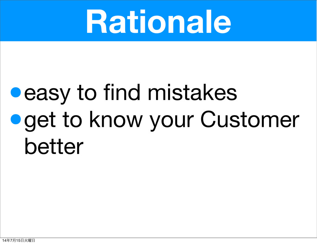 Rationale •easy to find mistakes •get to know yo...