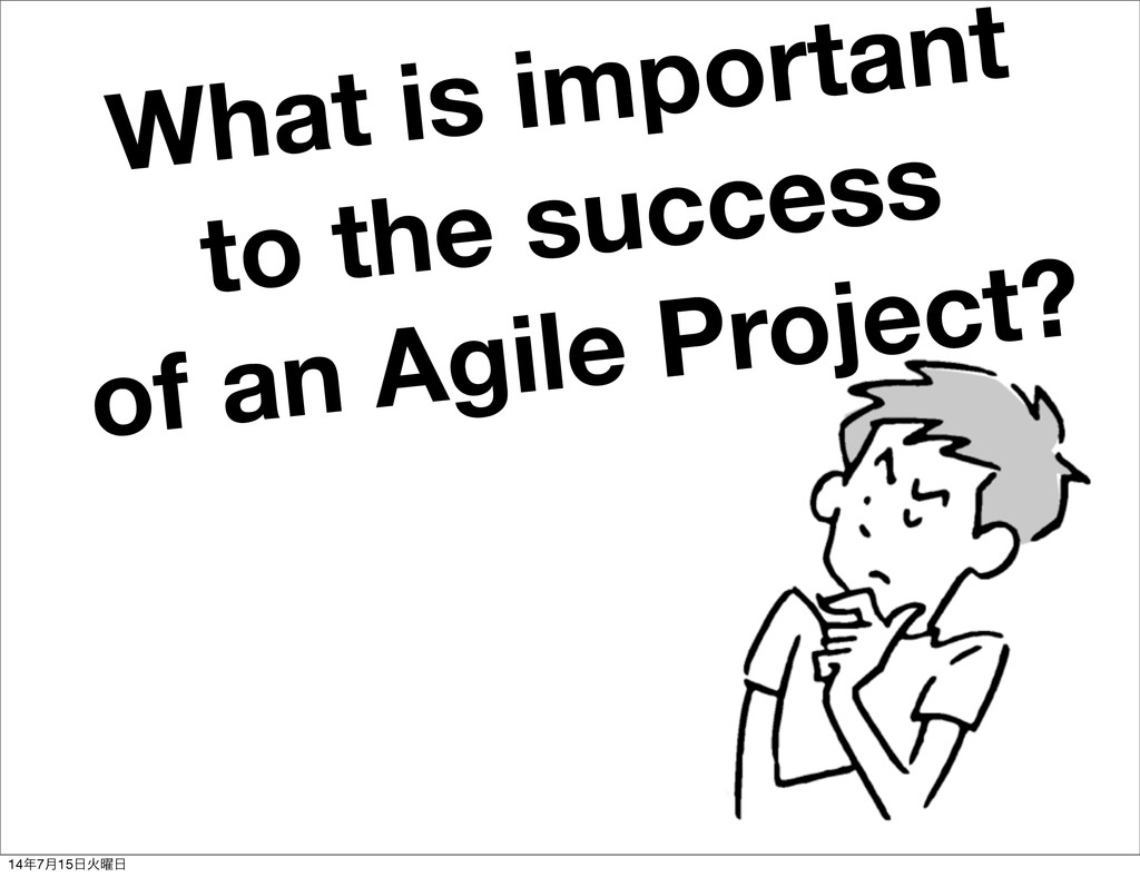 What is important to the success of an Agile Pr...