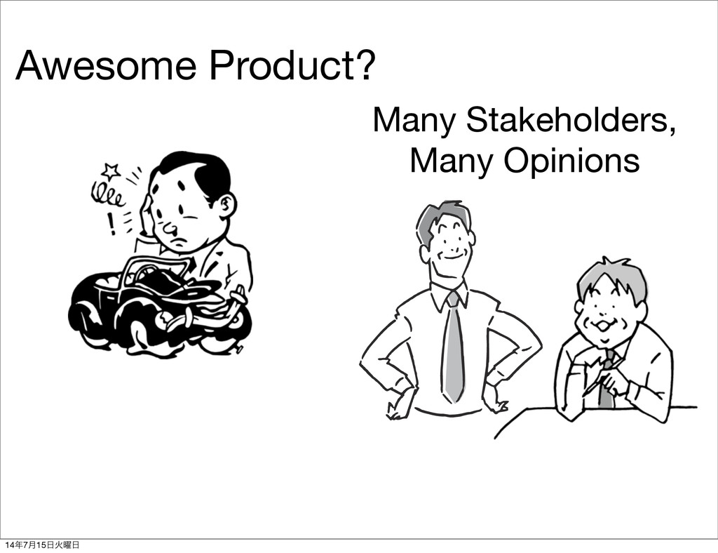 Awesome Product? Many Stakeholders, Many Opinio...