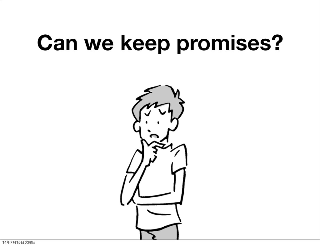 Can we keep promises? 14೥7݄15೔Ր༵೔