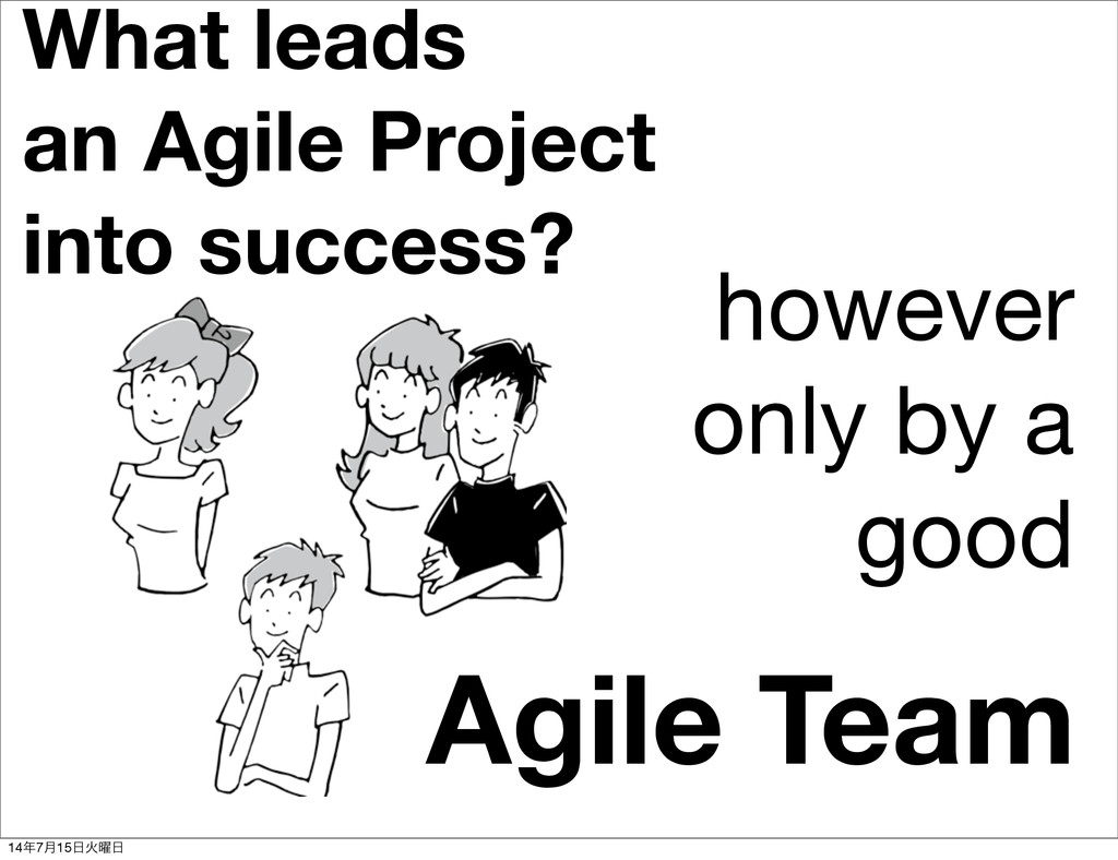 What leads an Agile Project into success? Alway...