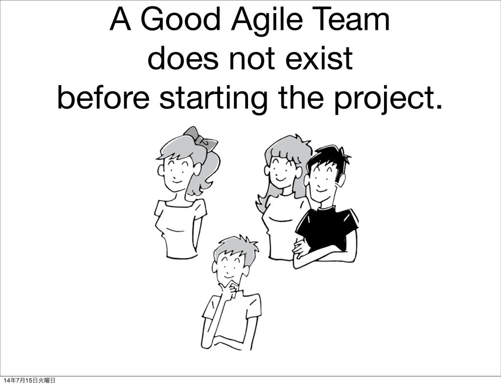 A Good Agile Team does not exist before startin...