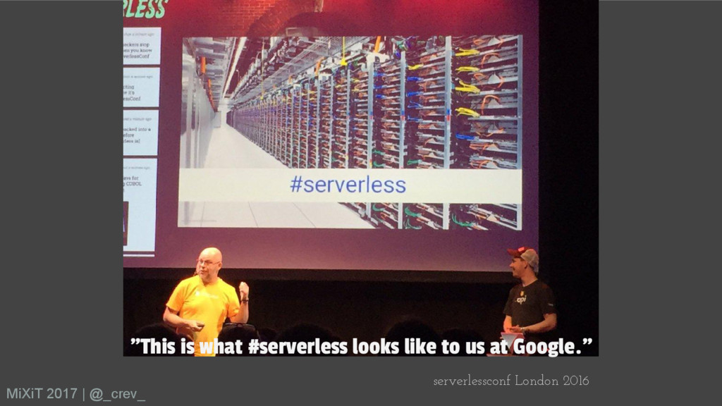 """MiXiT 2017   @_crev_ """"This is what #serverless ..."""