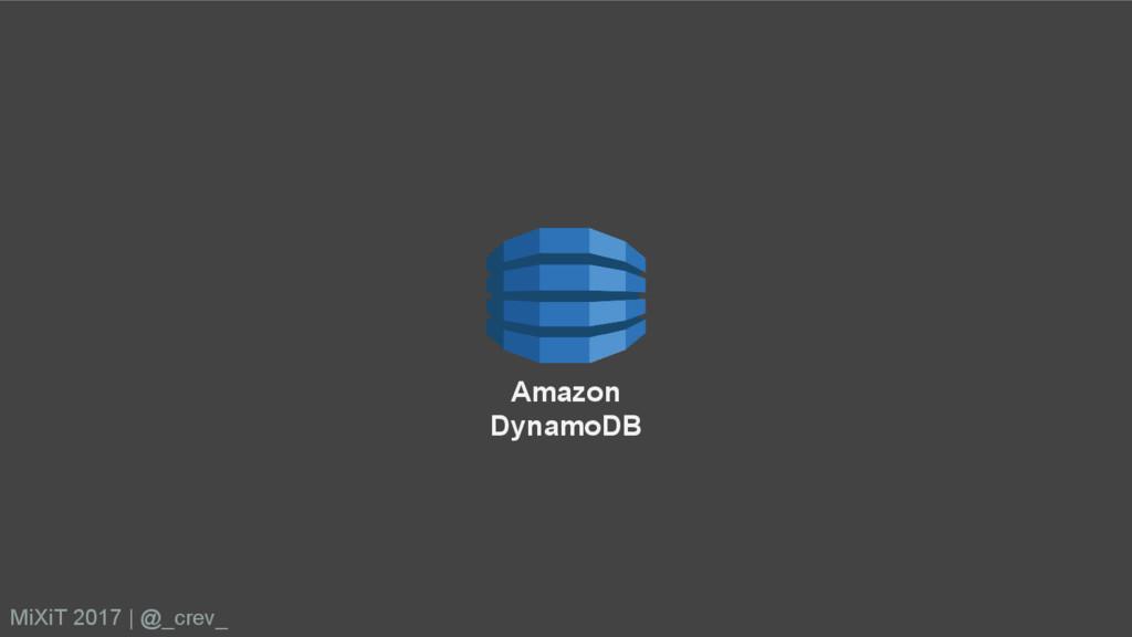 Amazon DynamoDB MiXiT 2017   @_crev_