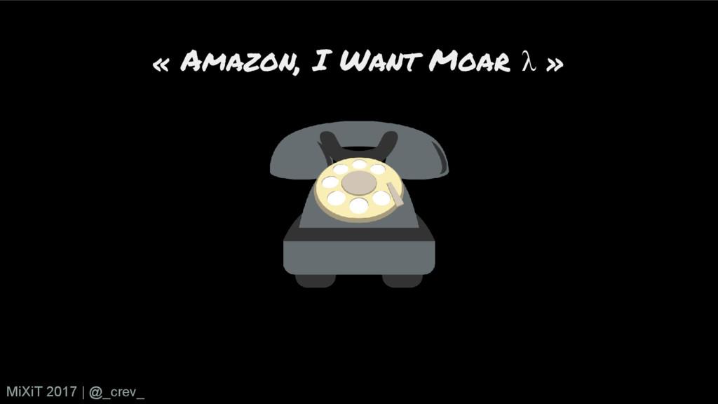 « Amazon, I Want Moar λ » MiXiT 2017   @_crev_