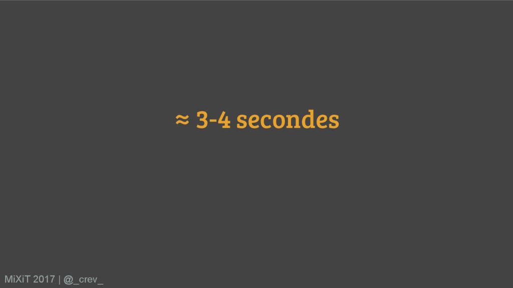 ≈ 3-4 secondes MiXiT 2017   @_crev_