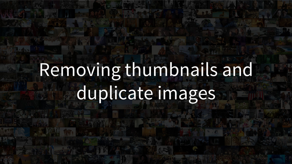 Removing thumbnails and duplicate images