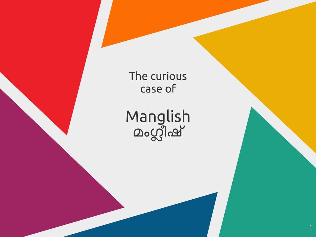 1 The curious case of Manglish മംഗ്ലീഷ്