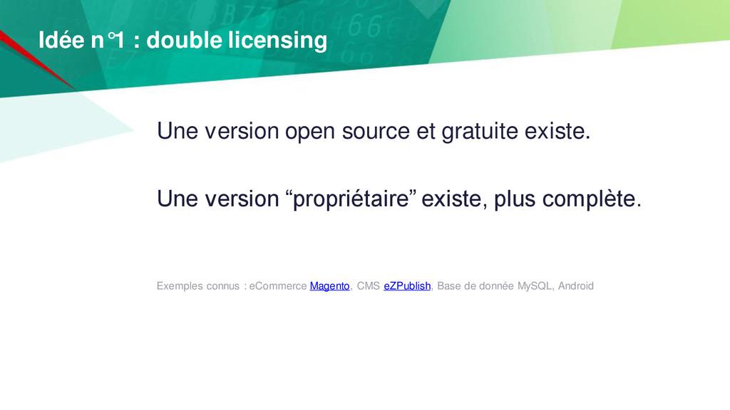 Idée n°1 : double licensing Une version open so...