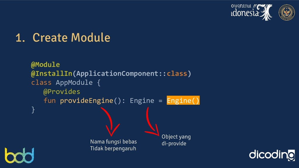 1. Create Module @Module @InstallIn(Application...