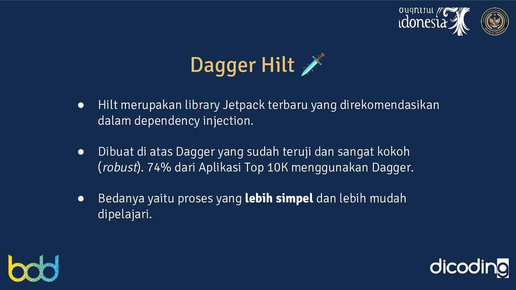 Dagger Hilt  ● Hilt merupakan library Jetpack t...