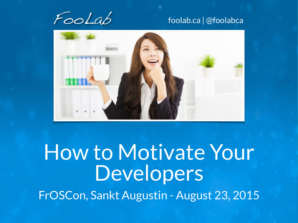 foolab.ca | @foolabca How to Motivate Your Deve...