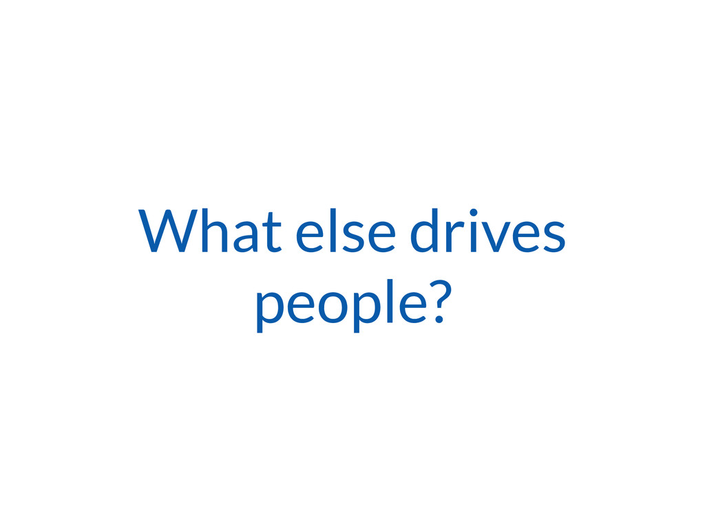 What else drives people?