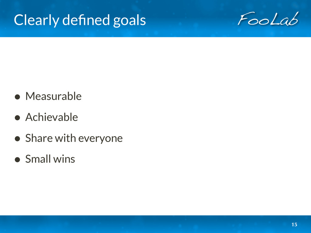 Clearly defined goals • Measurable • Achievable ...