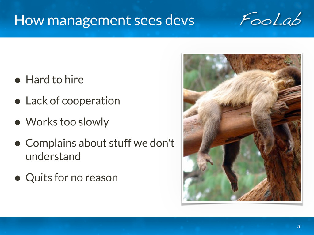 How management sees devs • Hard to hire • Lack ...