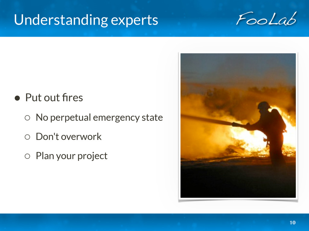 Understanding experts • Put out fires ◦ No perpe...