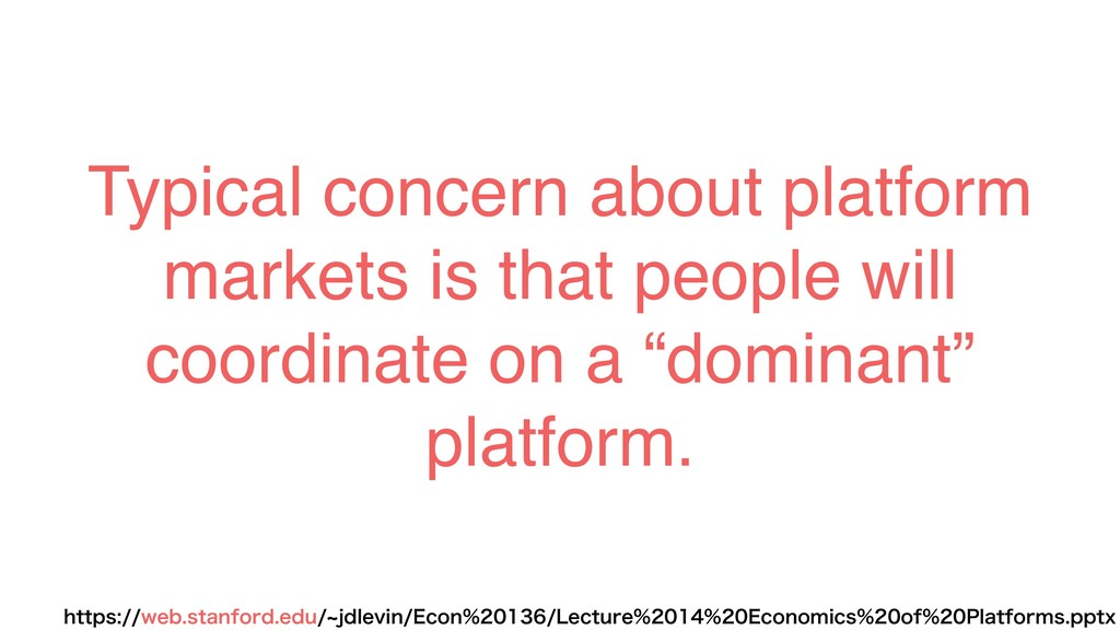Typical concern about platform markets is that ...