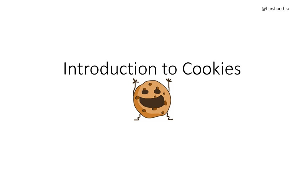 Introduction to Cookies @harshbothra_