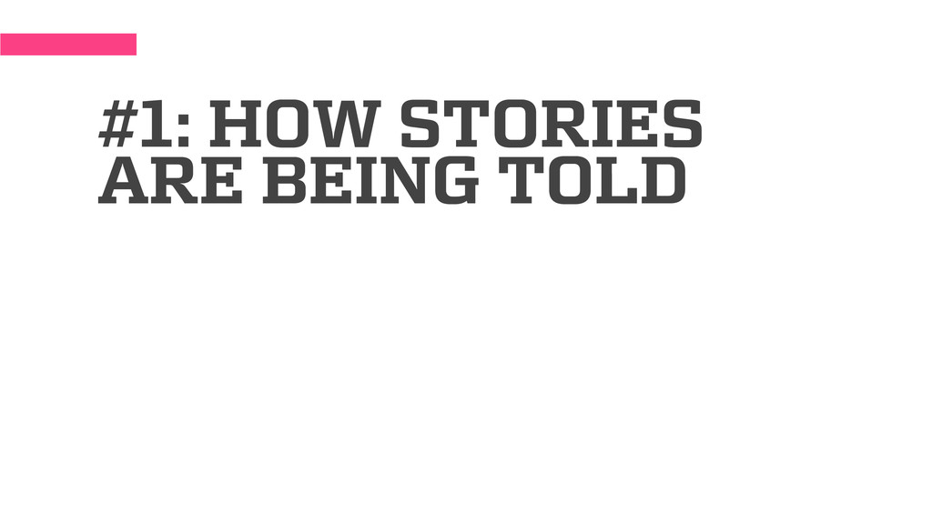 #1: HOW STORIES ARE BEING TOLD