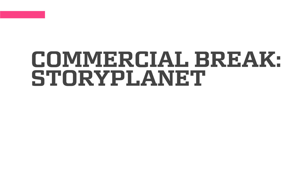 COMMERCIAL BREAK: STORYPLANET