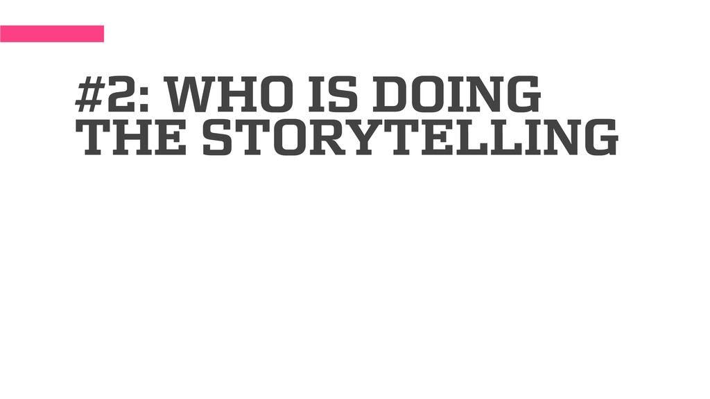 #2: WHO IS DOING THE STORYTELLING
