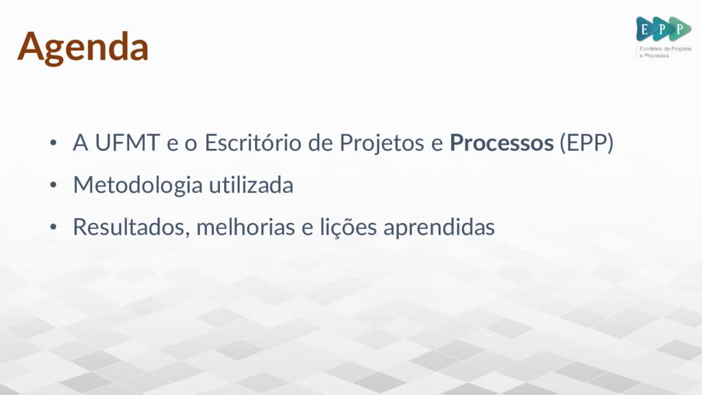 Agenda • A UFMT e o Escritório de Projetos e Pr...