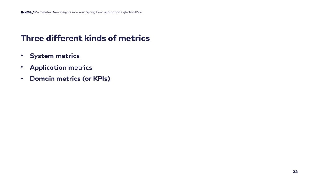 Three different kinds of metrics 23 Micrometer:...