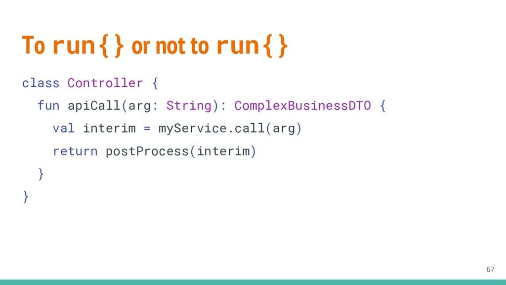 To run{} or not to run{} class Controller { fun...