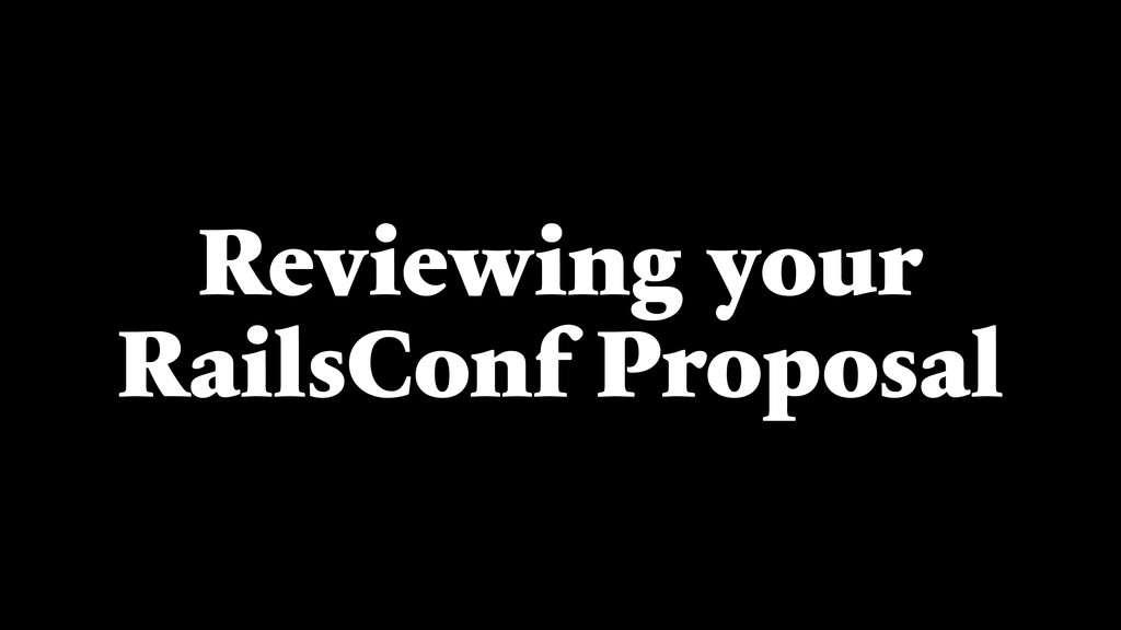 Reviewing your RailsConf Proposal