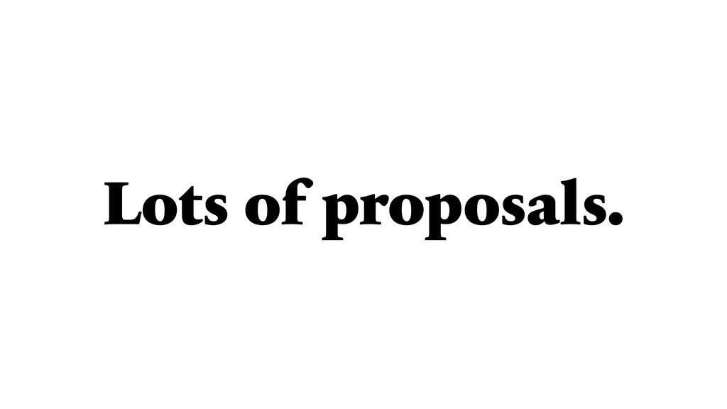 Lots of proposals.
