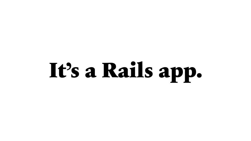 It's a Rails app.