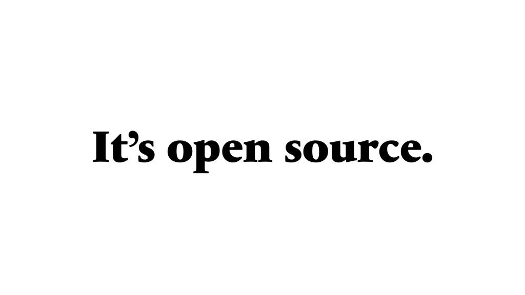 It's open source.