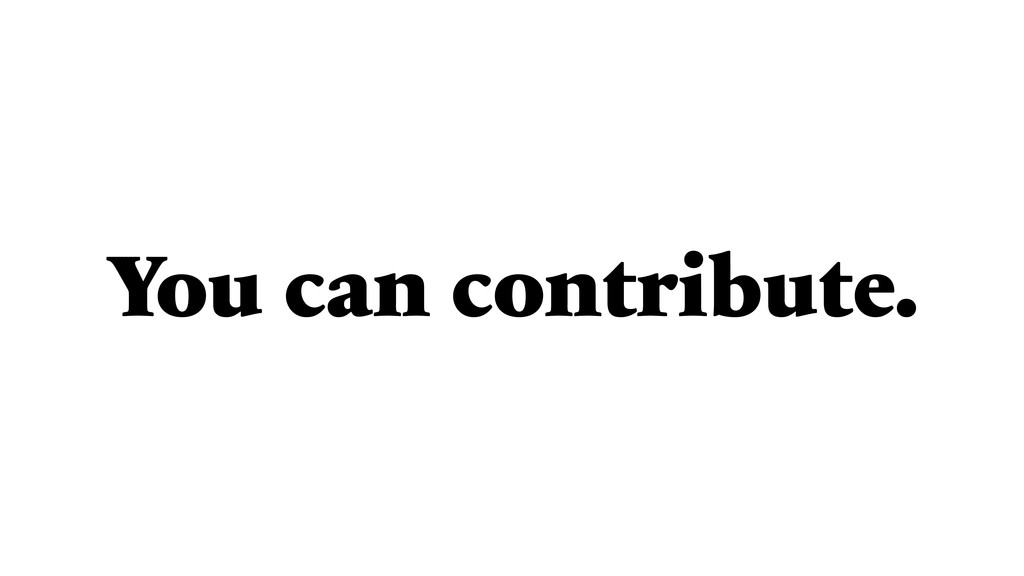You can contribute.