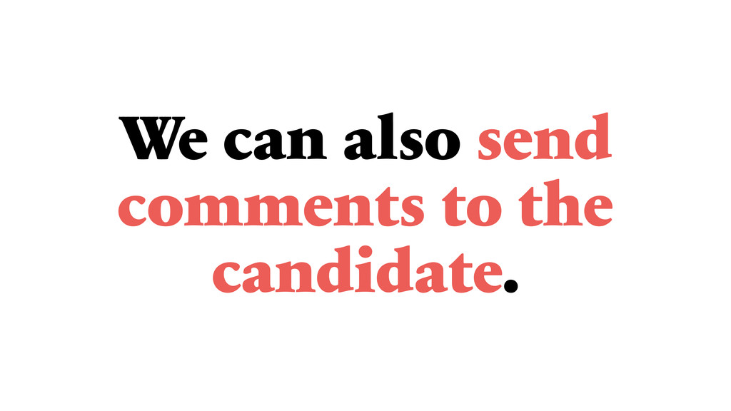 We can also send comments to the candidate.