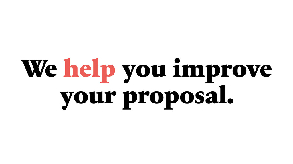 We help you improve your proposal.