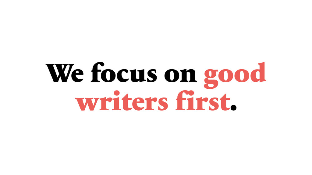 We focus on good writers first.