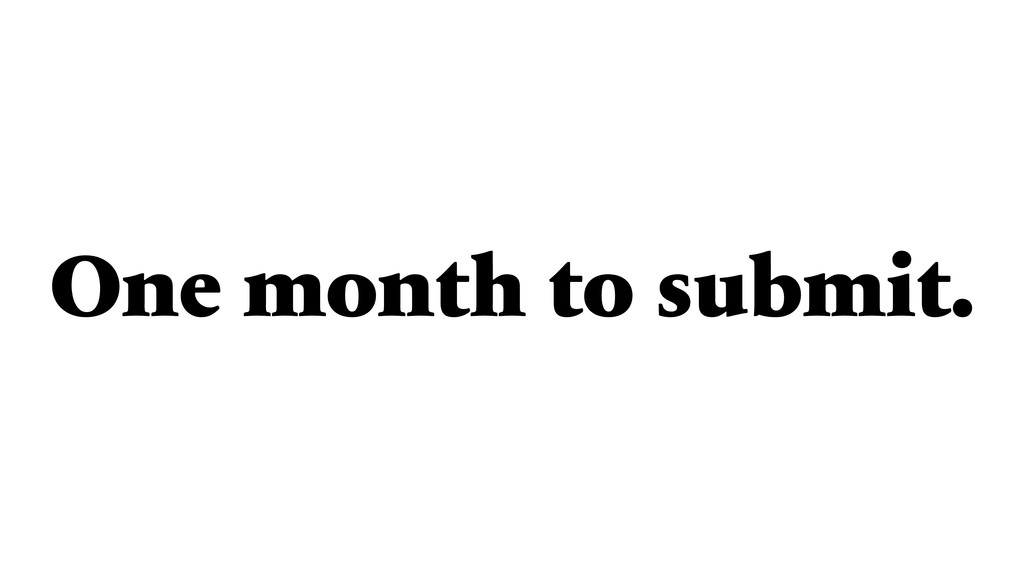 One month to submit.