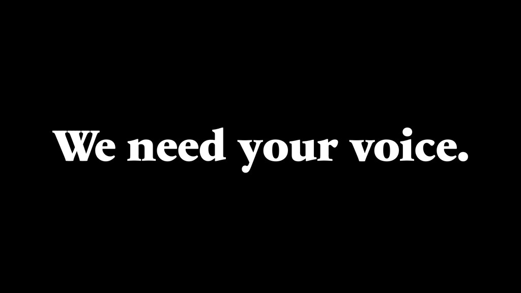 We need your voice.