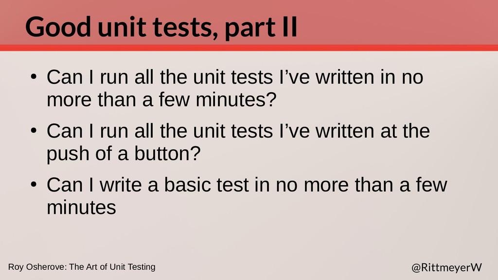 Good unit tests, part II ● Can I run all the un...