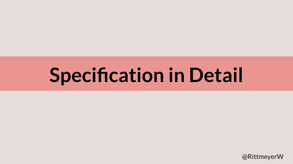 Specification in Detail @RittmeyerW