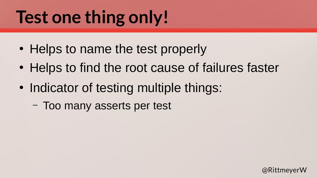 Test one thing only! ● Helps to name the test p...