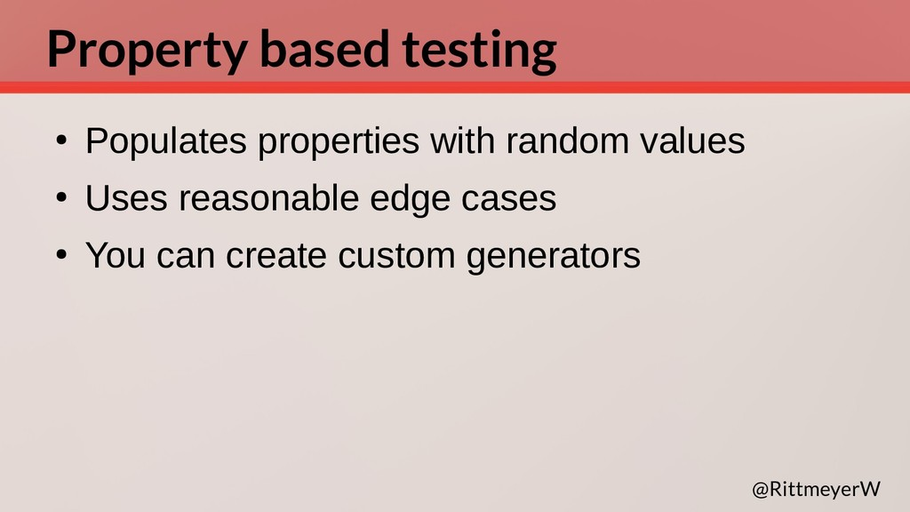 Property based testing ● Populates properties w...