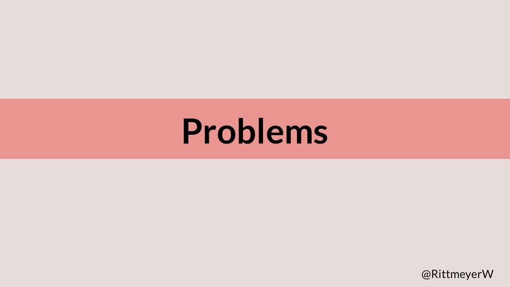 Problems @RittmeyerW